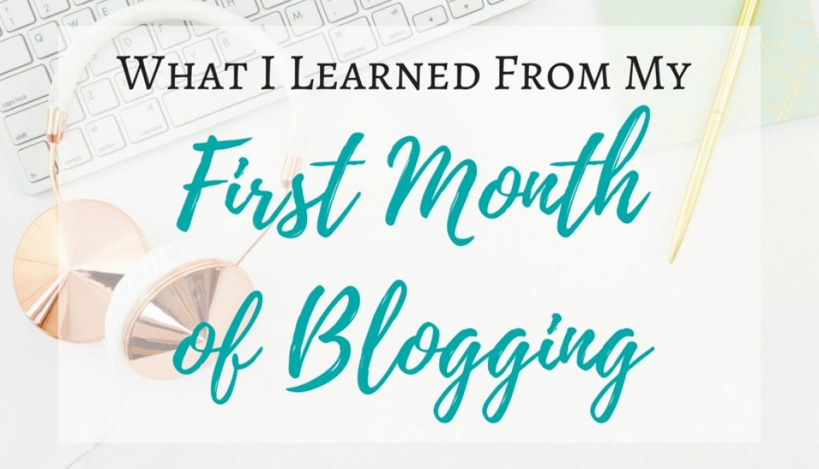 I can't believe it's been a month since I started blogging! Time flies when you're having fun! Here's what I learned from my first month of blogging.