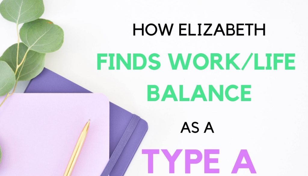 Think you'll struggle to work from home as a someone with a type A personality? Elizabeth shares how she finds work/life balance as a type A!